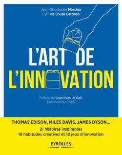 L'Art de l'innovation de Jean-Christophe Messina et Cyril de Sousa Cardoso - éditions Eyrolles