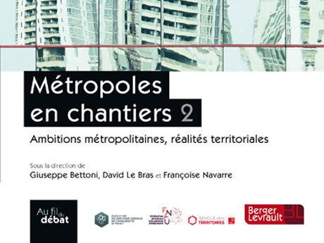 Métropoles en chantiers 2 - Ambitions métropolitaines, réalités territoriale