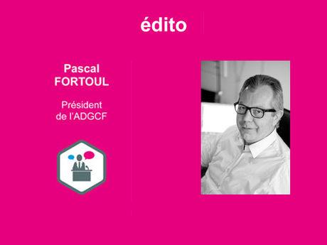 L'édito de Pascal FORTOUL, président de l'ADGCF
